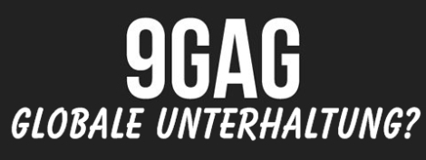 globale unterhaltung 9gag