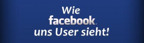 wie facebook uns user sieht